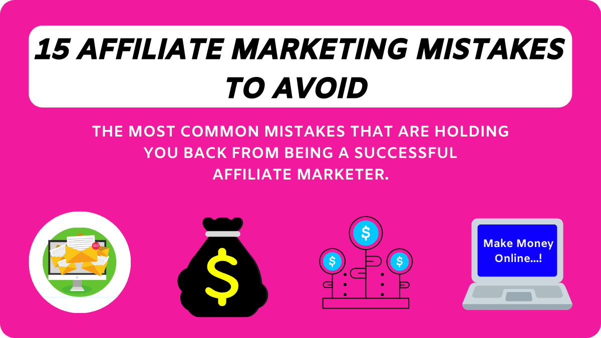 15 Painful Affiliate Marketing Mistakes You Might Be Making
