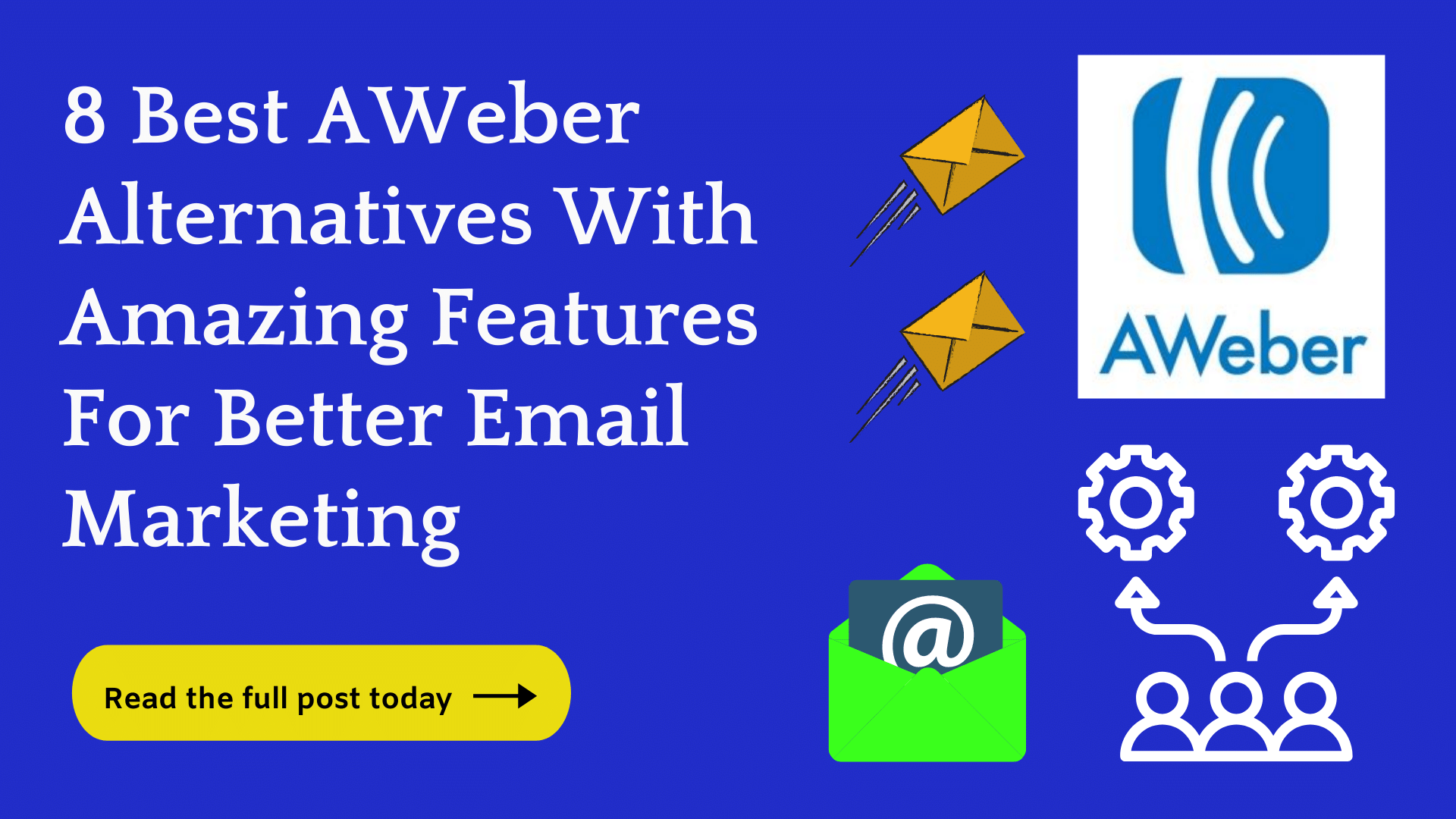 8 Best AWeber Alternatives With Advanced Features (2021)
